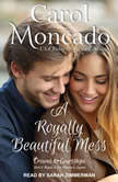 A Royally Beautiful Mess, Carol Moncado