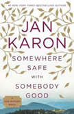 Somewhere Safe with Somebody Good The New Mitford Novel, Jan Karon