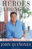 Heroes Among Us Ordinary People, Extraordinary Choices, John Quinones