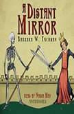 A Distant Mirror The Calamitous 14th Century, Barbara W. Tuchman