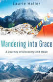 Wandering Into Grace A Journey of Discovery and Hope, Laurie Haller
