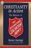 Christianity in Action The International History of the Salvation Army, Henry Gariepy