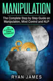 Manipulation Mastery- How to Master Manipulation, Mind Control and NLP, Ryan James