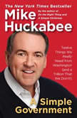 A Simple Government Twelve Things We Really Need From Washington (and a Trillion That We Don't!), Mike Huckabee