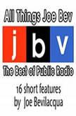 All Things Joe Bev The Best of Public Radio, Joe Bevilacqua