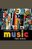 Music A Subversive History, Ted Gioia