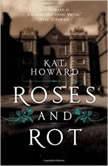 Roses and Rot, Kat Howard