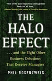 The Halo Effect  and the Eight Other Business Delusions that Deceive Managers, Phil Rosenzweig