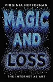 Magic and Loss The Internet as Art, Virginia Heffernan