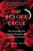 The Plague Cycle The Unending War Between Humanity and Infectious Disease, Charles Kenny