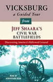 Vicksburg: A Guided Tour from Jeff Shaara's Civil War Battlefields What happened, why it matters, and what to see, Jeff Shaara