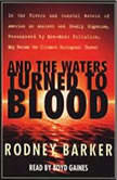 And the Waters Turned to Blood The Ultimate Biological Threat, Rodney Barker