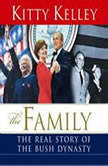 The Family The Real Story of the Bush Dynasty, Kitty Kelley