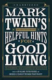 Mark Twains Helpful Hints for Good Living A Handbook for the Damned Human Race, Edited by Lin Salamo, Victor Fischer, and Michael B. Frank of the Mark Twain Project