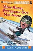 How Angel Peterson Got His Name And Other Outrageous Tales about Extreme Sports, Gary Paulsen