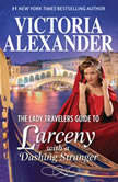 "The Lady Travelers Guide to Larceny With a Dashing Stranger w/Bonus Story ""The Rise and Fall of Reginald Everheart"" (Lady Travelers Society), Victoria Alexander"
