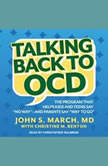 "Talking Back to OCD The Program That Helps Kids and Teens Say ""No Way"" -- and Parents Say ""Way to Go"", MD March"