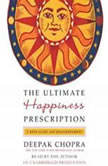 The Ultimate Happiness Prescription 7 Keys to Joy and Enlightenment, Deepak Chopra, M.D.