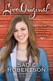 Live Original How the Duck Commander Teen Keeps It Real and Stays True to Her Values, Sadie Robertson