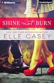 Shine Not Burn, Elle Casey