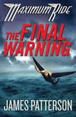 The Final Warning A Maximum Ride Novel, James Patterson