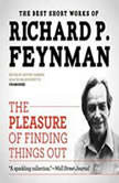 The Pleasure of Finding Things Out The Best Short Works of Richard P. Feynman, Richard P. Feynman
