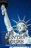 This Country of Ours, Part 7 Stories of the United States under the Constitution, Henrietta Elizabeth Marshall