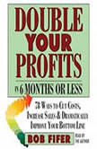 Double Your Profits In Six Months or Less, Bob Fifer