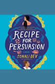 Recipe for Persuasion A Novel, Sonali Dev