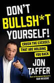 Don't Bullsh*t Yourself! Crush the Excuses That are Holding You Back, Jon Taffer