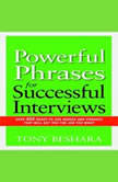 Powerful Phrases for Successful Interviews Over 400 Ready-to-Use Words and Phrases That Will Get You the Job You Want, Tony Beshara
