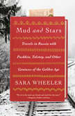 Mud and Stars Travels in Russia with Pushkin, Tolstoy, and Other Geniuses of the Golden Age, Sara Wheeler