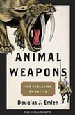 Animal Weapons The Evolution of Battle, Douglas J. Emlen