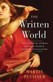 The Written World The Power of Stories to Shape People, History, Civilization, Martin Puchner
