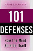 101 Defenses How the Mind Shields Itself, Jerome S. Blackman M.D., F.A.P.A.