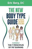 The New Body Type Guide: Get Healthy, Lose Weight, and Feel Great, Dr. Eric Berg DC