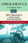Chickamauga: A Guided Tour from Jeff Shaara's Civil War Battlefields What happened, why it matters, and what to see, Jeff Shaara