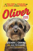 Oliver for Young Readers The True Story of a Stolen Dog and the Humans He Brought Together, Steven  J. Carino