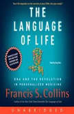 The Language of Life DNA and the Revolution in Personalized Medicine, Francis S. Collins