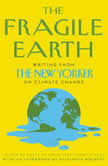 The Fragile Earth Writing from the New Yorker on Climate Change, David Remnick