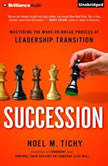 Succession Mastering the Make-or-Break Process of Leadership Transition, Noel M. Tichy