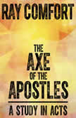 The Axe of the Apostles A Study in Acts, Ray Comfort