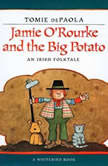 Jamie O'Rourke and the Big Potato An Irish Folktale, Tomie dePaola