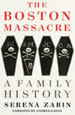 The Boston Massacre A Family History, Serena Zabin