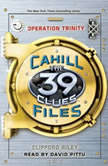 The 39 Clues: The Cahill Files: Operation Trinity, Clifford Riley