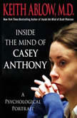 Inside the Mind of Casey Anthony A Psychological Portrait, Keith Russell Ablow, MD