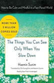 The Things You Can See Only When You Slow Down How to Be Calm and Mindful in a Fast-Paced World, Haemin Sunim