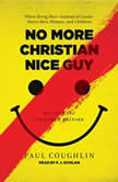 No More Christian Nice Guy When Being Nice--Instead of Good--Hurts Men, Women, and Children, Paul Coughlin