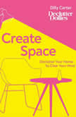 Create Space Declutter your home to clear your mind, Dilly Carter