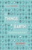 The Things of Earth Treasuring God by Enjoying His Gifts, Joe Rigney